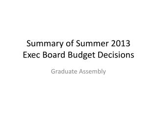 Summary of Summer 2013 Exec Board Budget Decisions