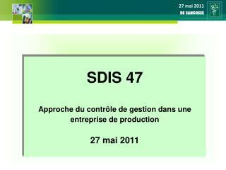 SDIS 47 Approche du contr�le de gestion dans une entreprise de production 27 mai 2011