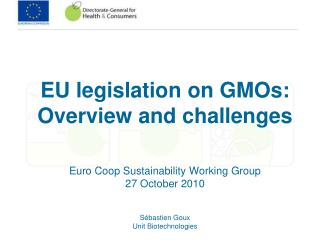 EU legislation on GMOs: Overview and challenges Euro Coop Sustainability Working Group