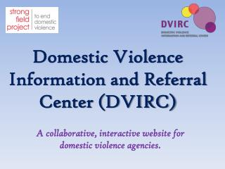 Domestic Violence Information and Referral Center (DVIRC)