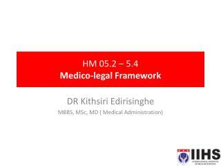 HM 05.2 – 5.4  Medico-legal Framework