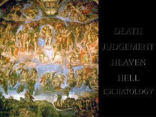 DEATH JUDGEMENT HEAVEN HELL ESCHATOLOGY