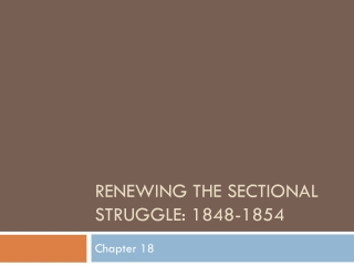 RENEWING THE SECTIONAL STRUGGLES- 1848 1854