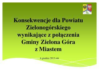 Konsekwencje dla Powiatu  Zielonogórskiego wynikające z połączenia  Gminy Zielona Góra  z Miastem