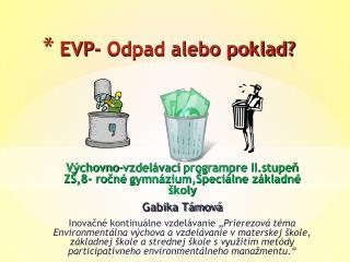 EVP- Odpad alebo poklad?