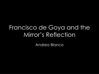 Francisco de Goya and the Mirror's Reflection