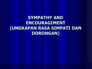 SYMPATHY AND ENCOURAGIMENT  (UNGKAPAN RASA SIMPATI DAN DORONGAN)