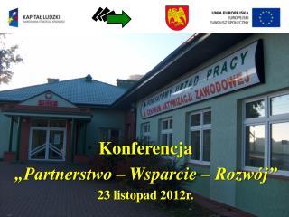 """Konferencja """"Partnerstwo – Wsparcie – Rozwój"""" 23 listopad 2012r."""