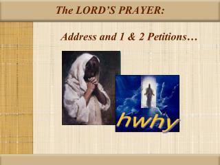 The LORD'S PRAYER:  	      Address and 1 & 2 Petitions…