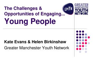 The Challenges & Opportunities of Engaging... Young People