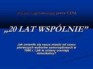 """Projekt organizowany przez CEO. """"20 LAT WSPÓLNIE"""""""