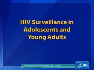 HIV Surveillance in  Adolescents and  Young Adults