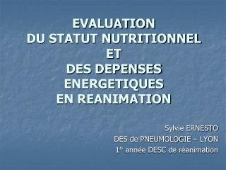 EVALUATION  DU STATUT NUTRITIONNEL  ET  DES DEPENSES ENERGETIQUES EN REANIMATION