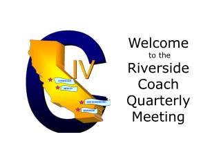 Welcome  to the Riverside Coach Quarterly Meeting