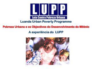 Luanda Urban Poverty Programme Pobreza Urbana e os Objectivos do Desenvolvimento do Mil�nio