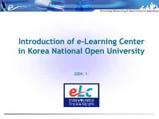 Introduction of e-Learning Center  in Korea National Open University  2004. 1.