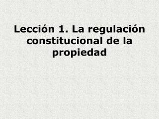 Lección 1. La regulación constitucional de la propiedad