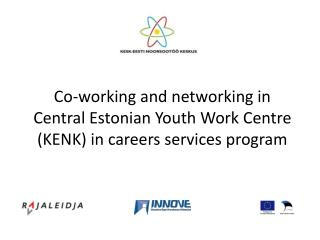 Co-working and networking in Central Estonian Youth Work Centre (KENK) in careers services program