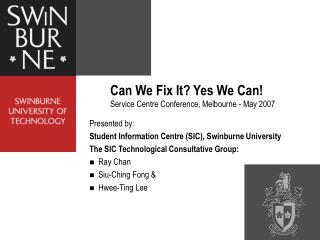 Can We Fix It? Yes We Can!  Service Centre Conference, Melbourne - May 2007