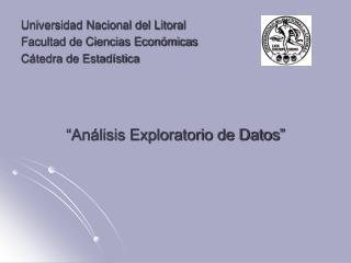 Universidad Nacional del Litoral Facultad de Ciencias Económicas Cátedra de Estadística