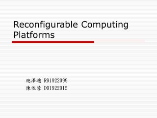 Reconfigurable Computing Platforms
