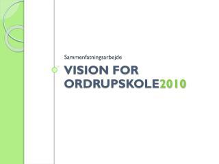 Vision for  OrdrupSkole 2010