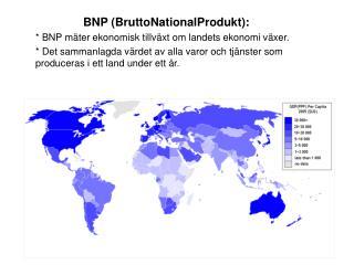 BNP (BruttoNationalProdukt): * BNP mäter ekonomisk tillväxt om landets ekonomi växer.