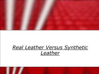 Real Leather Versus Synthetic Leather
