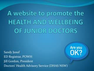 A website to promote the HEALTH AND WELLBEING OF JUNIOR DOCTORS