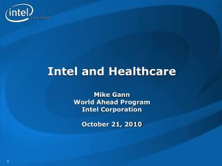 Intel and Healthcare  Mike Gann World Ahead Program Intel Corporation  October 21, 2010