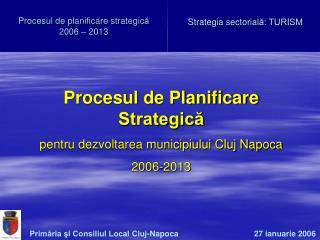 Procesul de planificare strategic ă 2006 – 2013