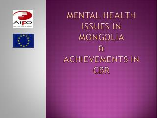 Mental Health ISSUES in Mongolia & ACHIEVEMENTS IN CBR