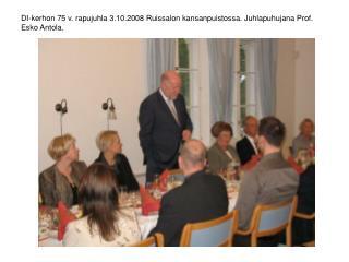 DI-kerhon 75 v. rapujuhla 3.10.2008 Ruissalon kansanpuistossa. Juhlapuhujana Prof. Esko Antola.