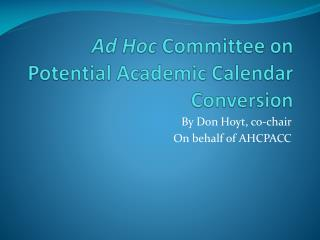 Ad Hoc  Committee on Potential Academic Calendar Conversion