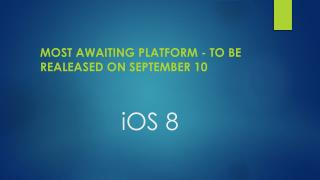 iOS 8 - What you want to Know