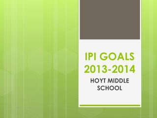 IPI GOALS 2013-2014