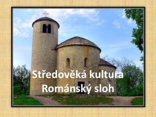 Středověká kultura Románský sloh