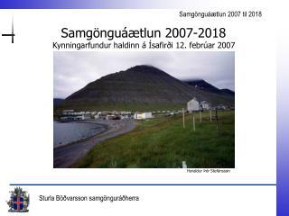 Samgönguáætlun 2007-2018 Kynningarfundur haldinn á Ísafirði 12. febrúar 2007