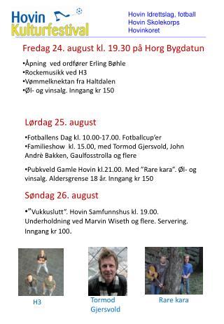 Fredag 24. august kl. 19.30 på Horg Bygdatun Åpning  ved ordfører Erling Bøhle Rockemusikk ved H3