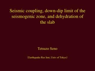 Seismic coupling, down-dip limit of the seismogenic zone, and dehydration of the slab