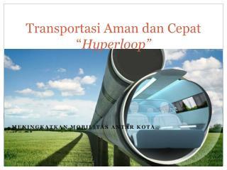 """Transportasi Aman dan Cepat """" Hyperloop """""""
