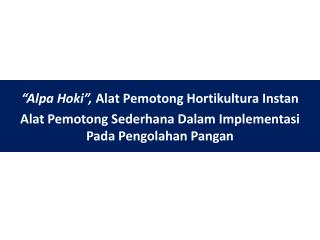 """""""Alpa Hoki"""",  Alat Pemotong Hortikultura Instan"""