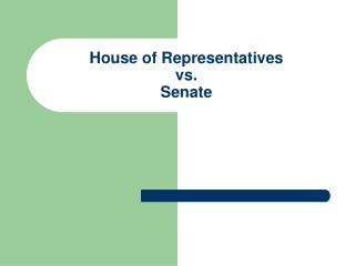 House of Representatives  vs.  Senate