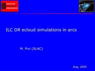 ILC DR ecloud simulations in arcs M. Pivi (SLAC)