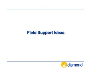Field Support Ideas