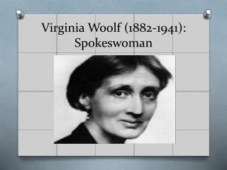 Virginia Woolf (1882-1941): Spokeswoman