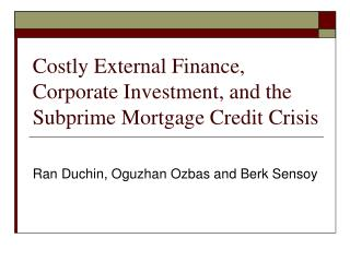 Costly External Finance, Corporate Investment, and the Subprime Mortgage Credit Crisis