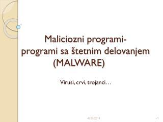 Maliciozni programi - programi sa š tetnim delovanjem  (MALWARE)