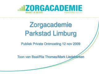Zorgacademie Parkstad Limburg Publiek Private Ontmoeting 12 nov 2009