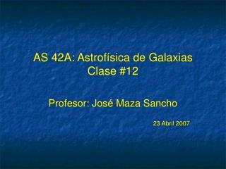 AS 42A: Astrof �sica de Galaxias Clase #12